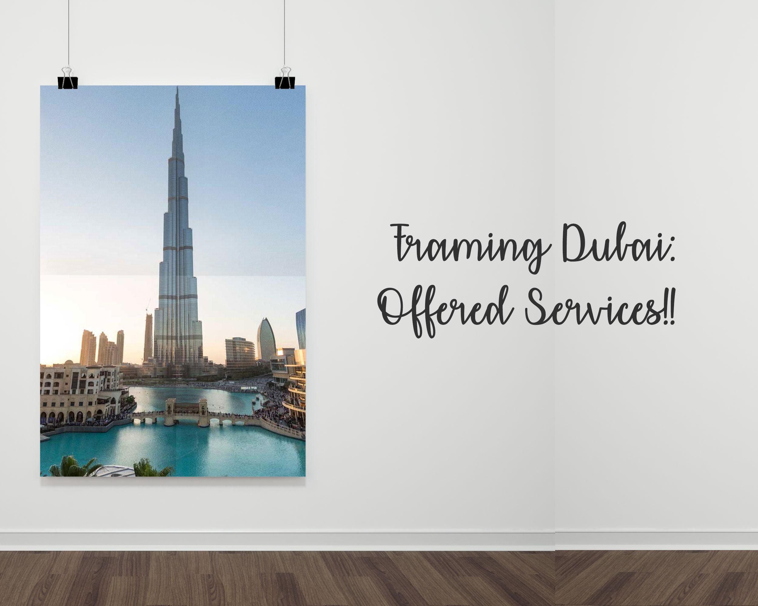Framing Dubai: Offered Services!!